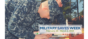 February 25 through March 2, 2019, is Military Saves Week. Take the pledge!